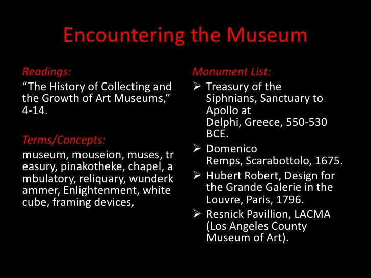"Encountering the Museum<br />Readings:<br />""The History of Collecting and the Growth of Art Museums,"" 4-14.<br />Terms/Co..."