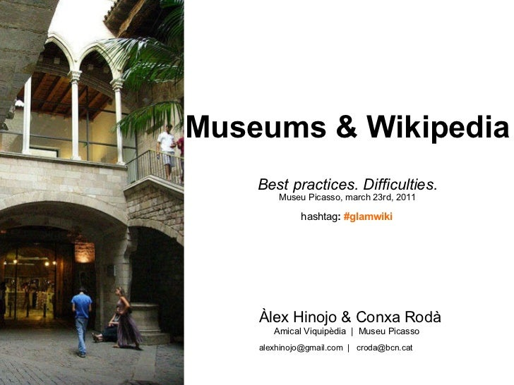 Museums & Wikipedia  Best practices. Difficulties. Museu Picasso, march 23rd, 2011 <ul><li>Àlex Hinojo & Conxa Rodà </li><...