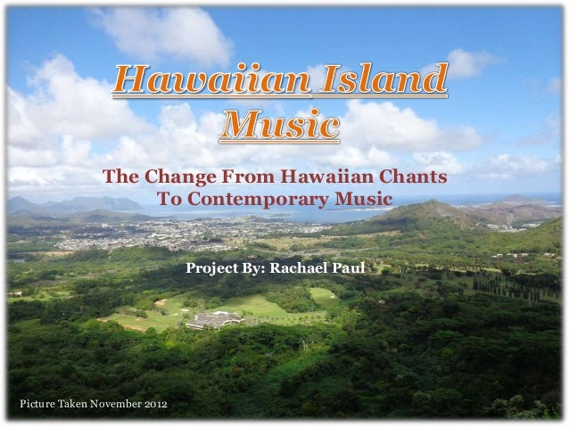 Hawaiian Music From Traditional Chants to Contemporary The Change From Hawaiian Chants To Contemporary Music Picture Taken...