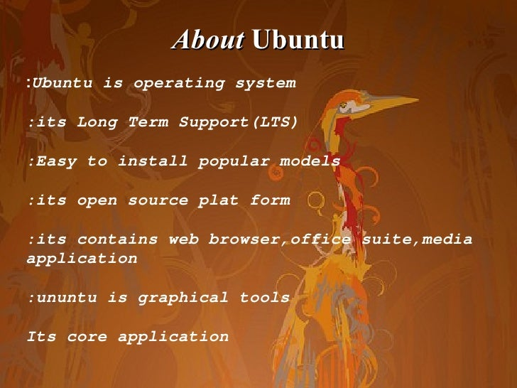 About  Ubuntu : Ubuntu is operating system :its Long Term Support(LTS) :Easy to install popular models :its open source pl...