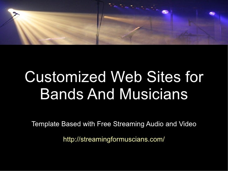 Customized Web Sites for  Bands And Musicians Template Based with Free Streaming Audio and Video           http://streamin...