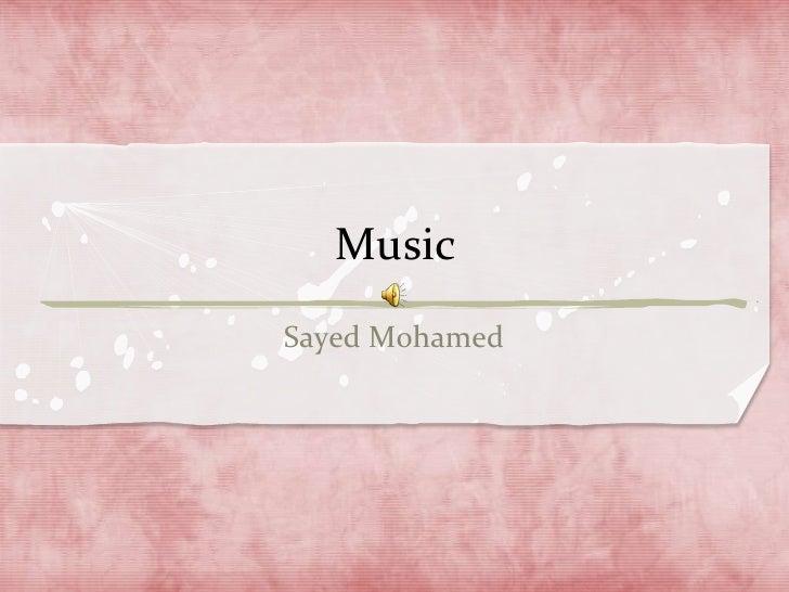Music<br />Sayed Mohamed<br />