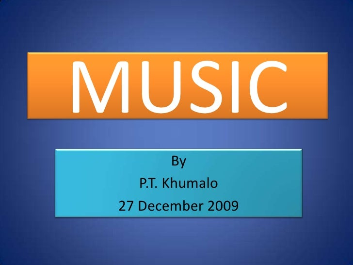MUSIC<br />By <br />P.T. Khumalo<br />8 August 2009<br />