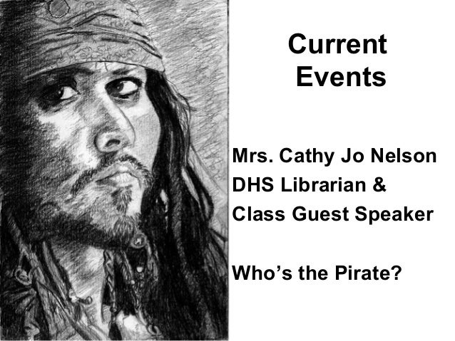 Current Events Mrs. Cathy Jo Nelson DHS Librarian & Class Guest Speaker Who's the Pirate?