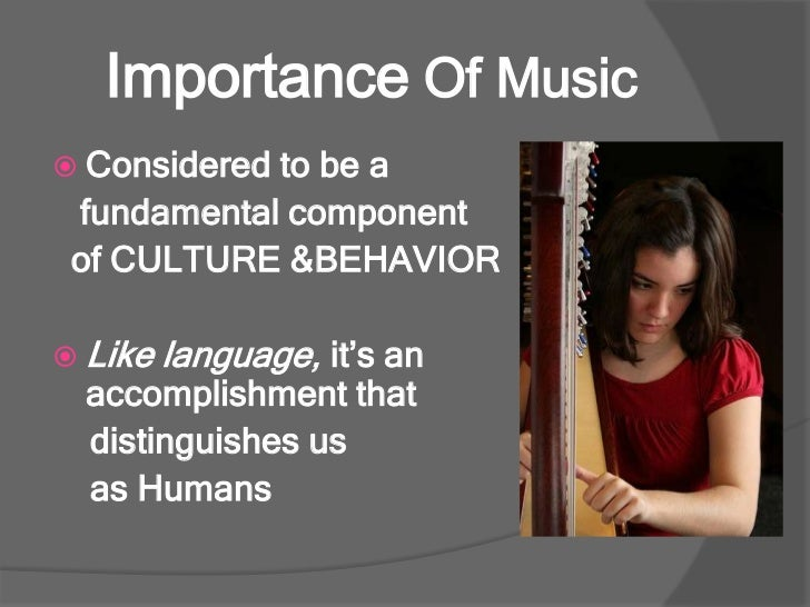 the importance of music Importance of music therapy by katie harrill, mt-bc, janet spink, mt-bc, and kory antonacci, mt-bc the growing field of healthcare known as music therapy is an interpersonal process through which a board-certified music therapist uses music and all of its facets—physical, emotional, social, aesthetic, and spiritual—to help clients improve.