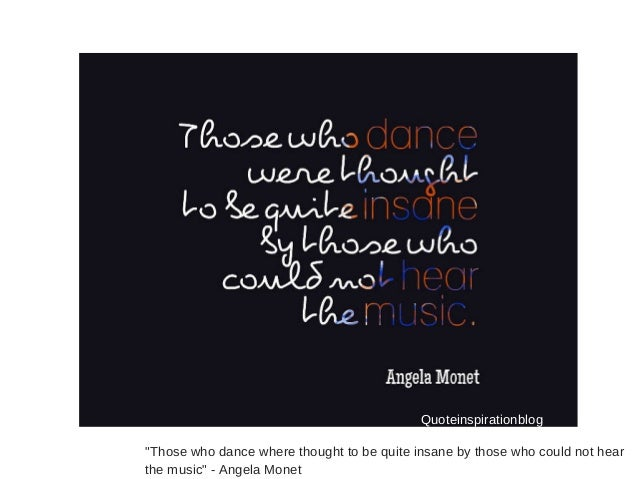 Those who dance where thought Quotes About Music And Dance