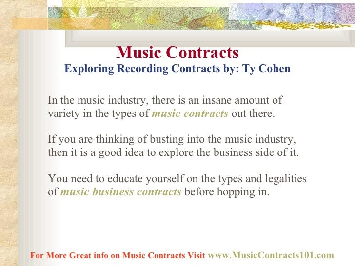 Music Contracts Exploring Recording Contracts by: Ty Cohen In the music industry, there is an insane amount of variety in ...