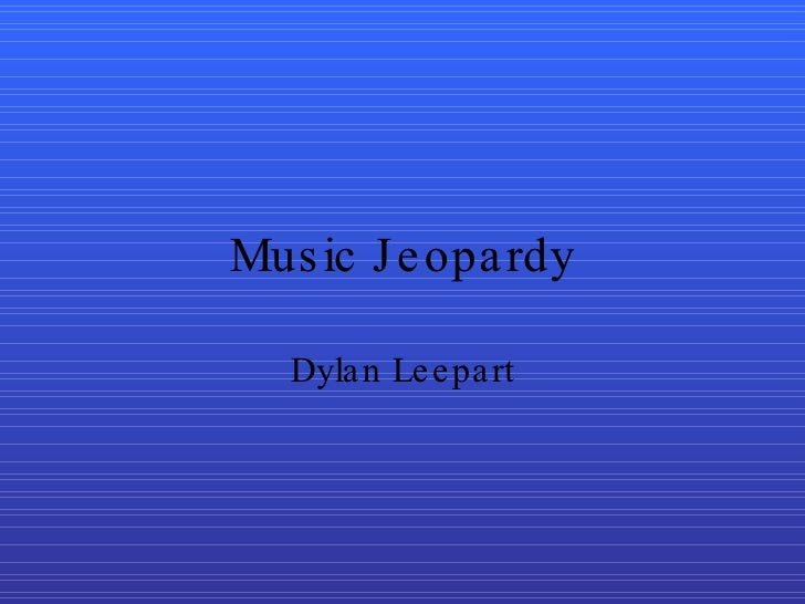 Music Jeopardy Dylan Leepart
