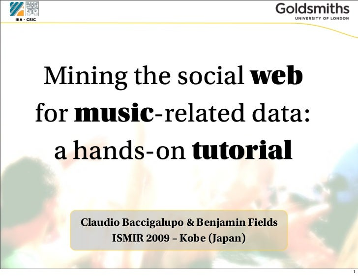 Mining the social webfor music-related data:  a hands-on tutorial   Claudio Baccigalupo & Benjamin Fields         ISMIR 20...