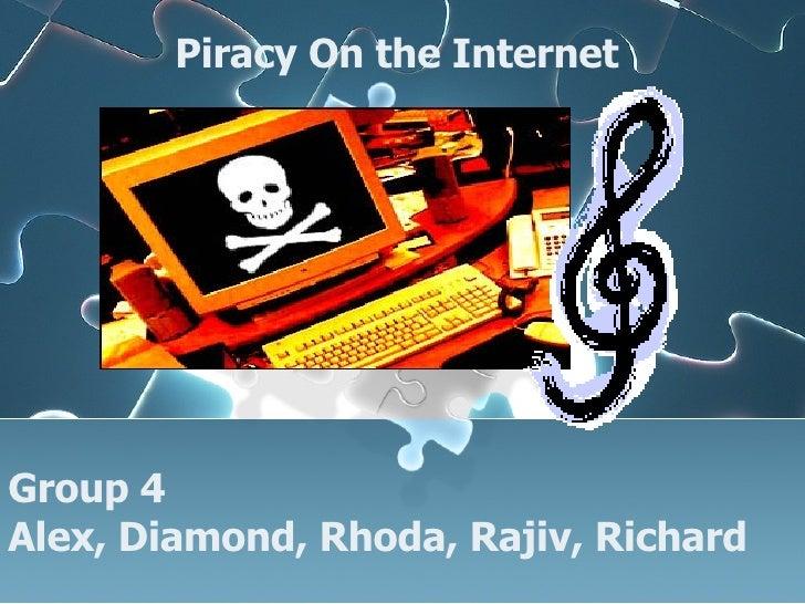 Piracy On the Internet  Group 4 Alex, Diamond, Rhoda, Rajiv, Richard
