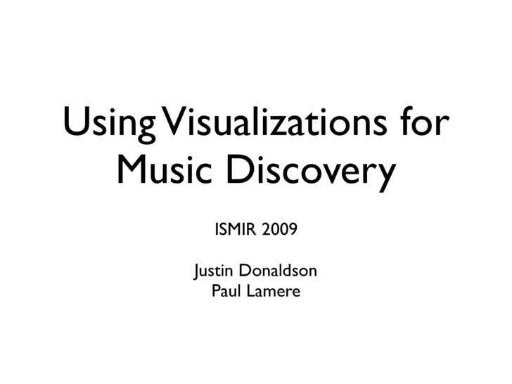 Using Visualizations for    Music Discovery           ISMIR 2009          Justin Donaldson            Paul Lamere