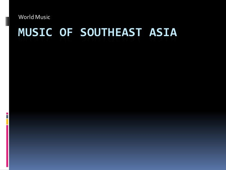 World Music<br />Music of Southeast Asia<br />