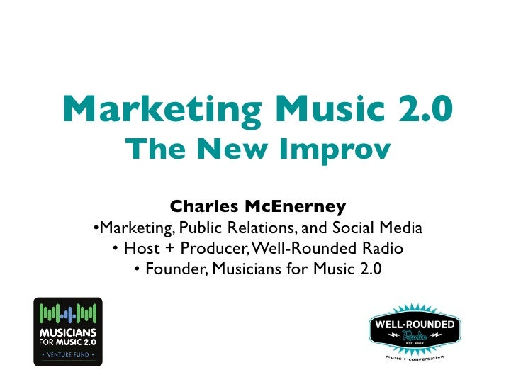 Marketing Music 2.0      The New Improv            Charles McEnerney  •Marketing, Public Relations, and Social Media    • ...