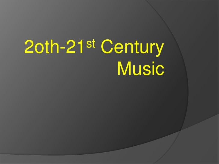 Music 20th 21st century