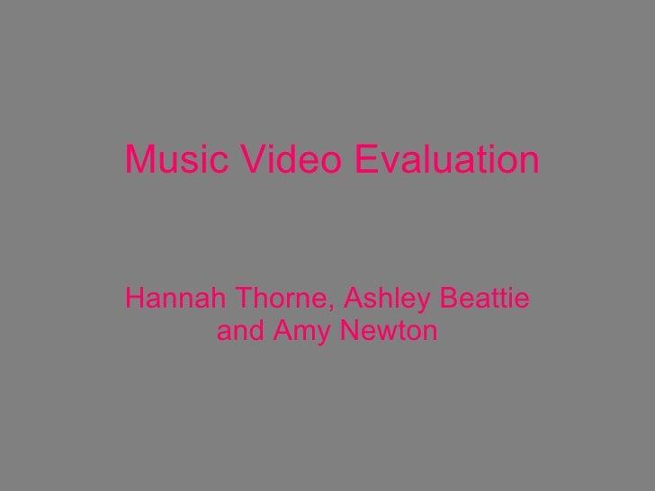 Music Video Evaluation Hannah Thorne, Ashley Beattie and Amy Newton