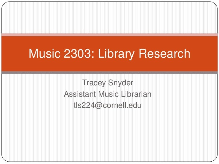 Tracey Snyder<br />Assistant Music Librarian<br />tls224@cornell.edu<br />Music 2303: Library Research<br />