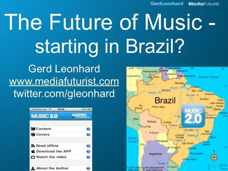 Music 2.0 - The Future of Music - Start in Brazil? Feira Musica 2009 Gerd Leonhard
