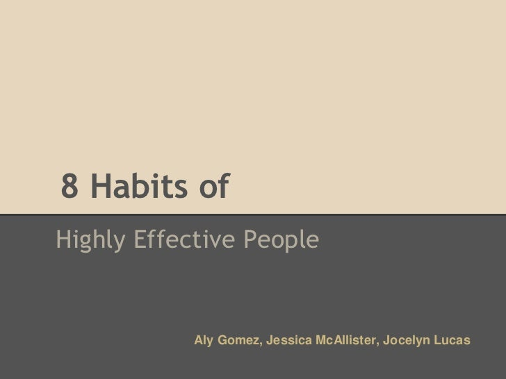 8 Habits ofHighly Effective People            Aly Gomez, Jessica McAllister, Jocelyn Lucas