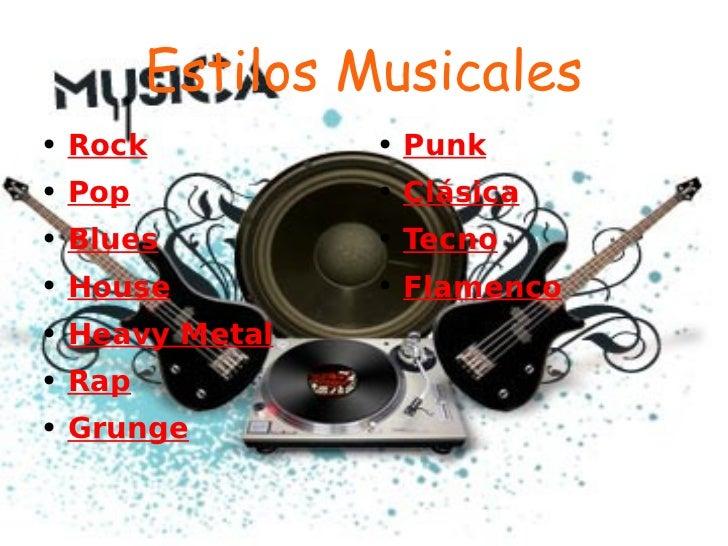 Estilos Musicales <ul><li>Rock </li></ul><ul><li>Pop </li></ul><ul><li>Blues </li></ul><ul><li>House </li></ul><ul><li>Hea...