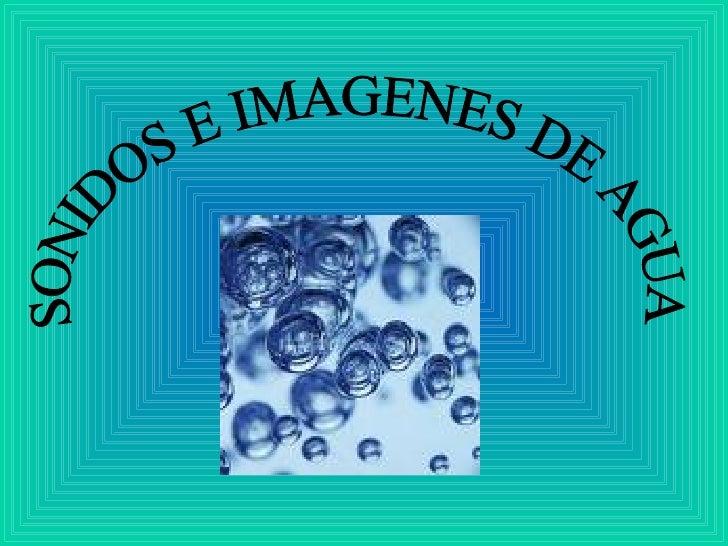 SONIDOS E IMAGENES DE AGUA