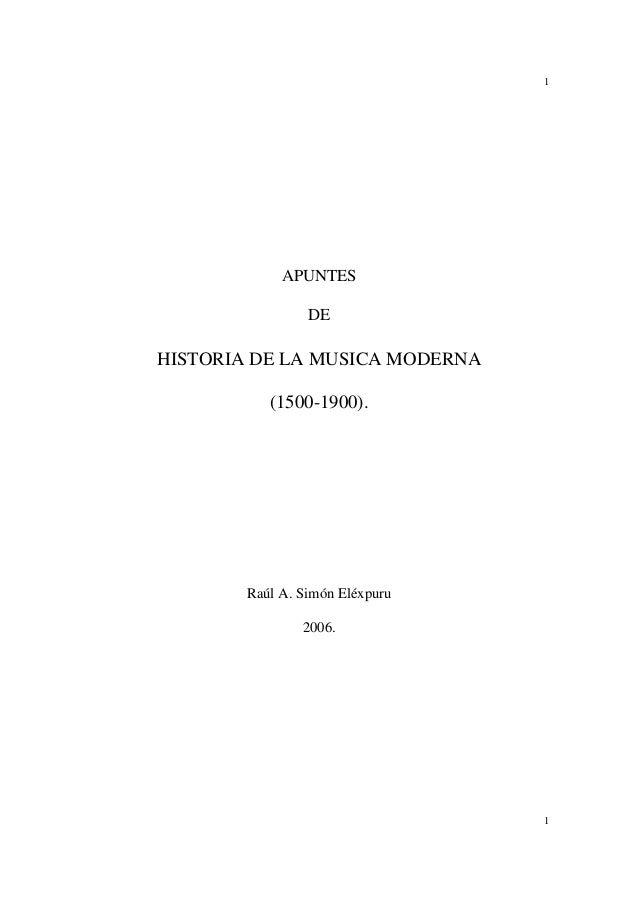 1 1 APUNTES DE HISTORIA DE LA MUSICA MODERNA (1500-1900). Raúl A. Simón Eléxpuru 2006.