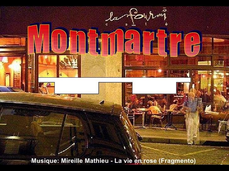 M o n t m a r t r e Musique:  Mireille Mathieu - La vie en rose (Fragmento) Υπερκινητικός Δάσκαλος