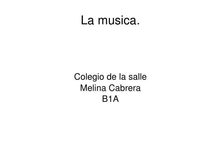 La musica. Colegio de la salle Melina Cabrera B1A