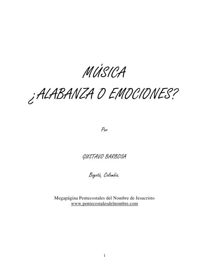 MÚSICA ¿ALABANZA O EMOCIONES?                          Por                   GUSTAVO BARBOSA                     Bogotá, C...