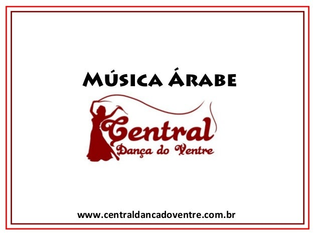 www.centraldancadoventre.com.br Música Árabe