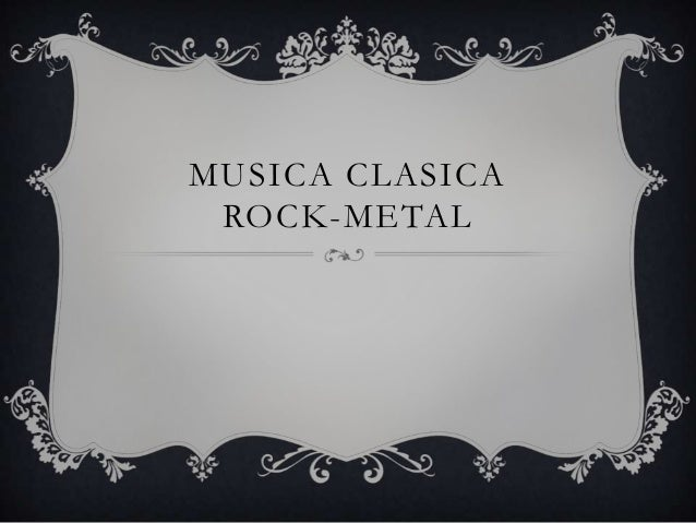 MUSICA CLASICA ROCK-METAL