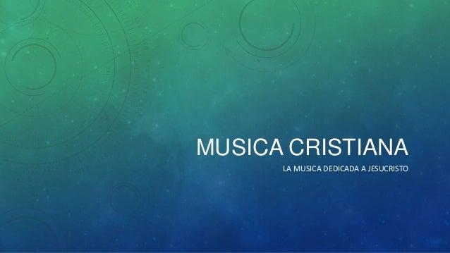 MUSICA CRISTIANA      LA MUSICA DEDICADA A JESUCRISTO