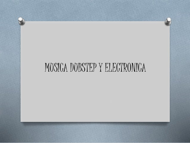 MUSICA DUBSTEP Y ELECTRONICA