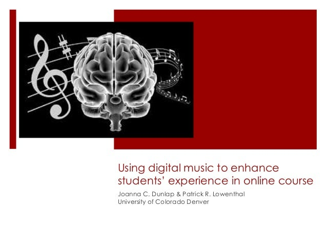 Using digital music to enhance students' experience in online course Joanna C. Dunlap & Patrick R. Lowenthal University of...