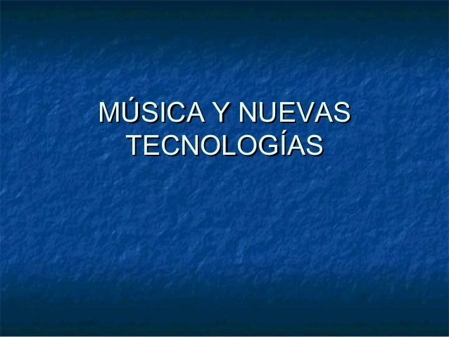 MÚSICA Y NUEVASMÚSICA Y NUEVAS TECNOLOGÍASTECNOLOGÍAS
