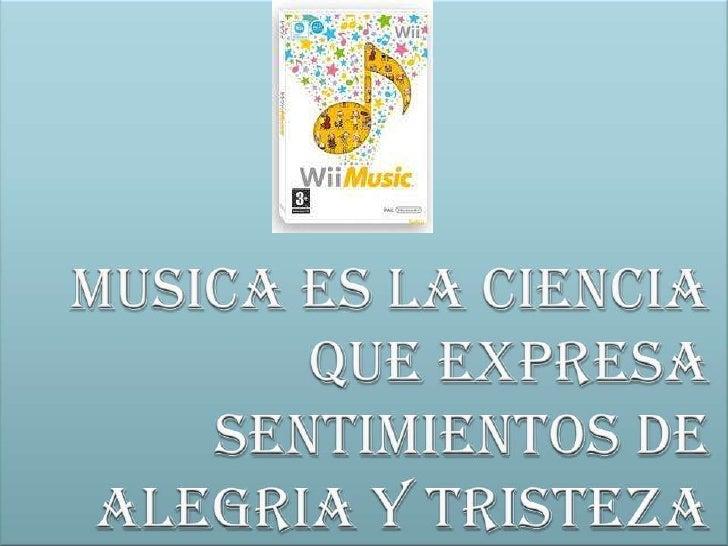 Musica es la ciencia que expresa sentimientos de