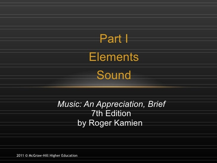 Part I Elements Sound Music: An Appreciation, Brief 7th Edition by Roger Kamien  2011 © McGraw-Hill Higher Education