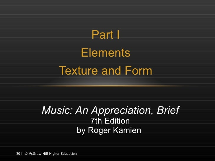 Part I Elements Texture and Form Music: An Appreciation, Brief 7th Edition by Roger Kamien  2011 © McGraw-Hill Higher Educ...
