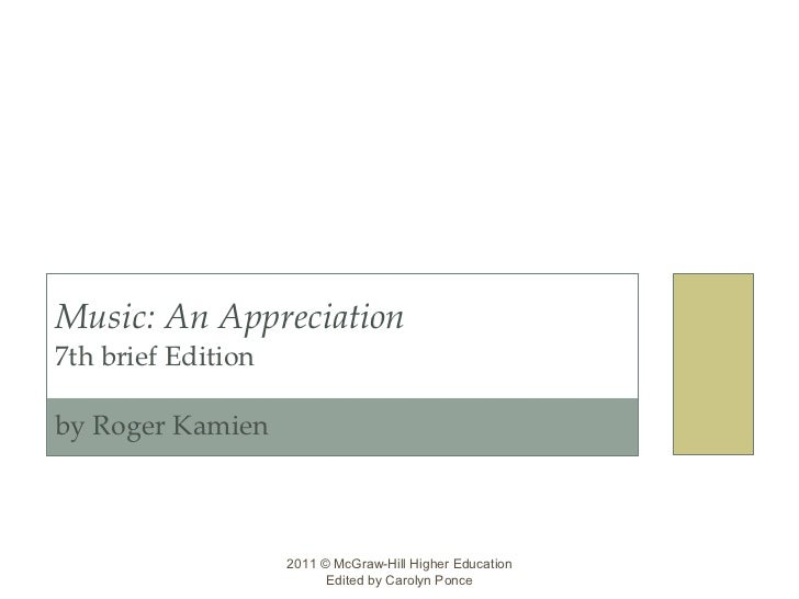 Music: An Appreciation 7th brief Edition by Roger Kamien  2011 © McGraw-Hill Higher Education Edited by Carolyn Ponce