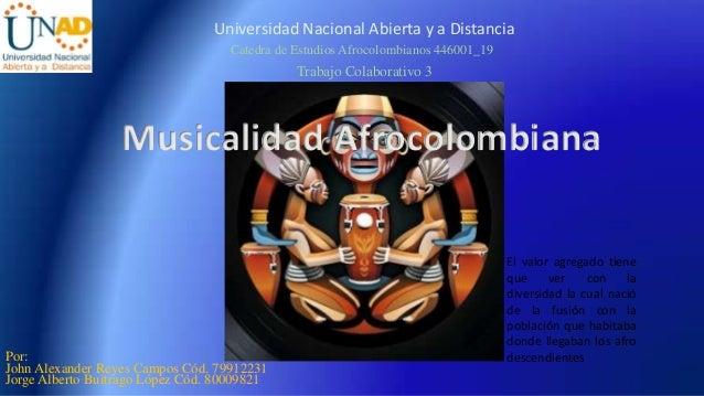 Universidad Nacional Abierta y a Distancia Catedra de Estudios Afrocolombianos 446001_19  Trabajo Colaborativo 3  Musicali...