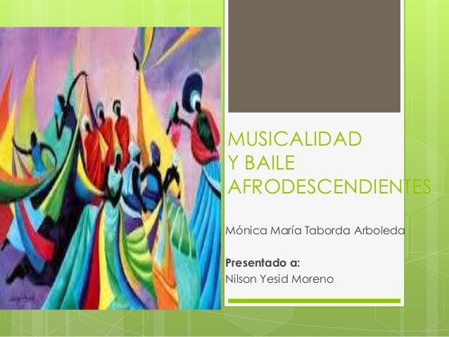 MUSICALIDADY BAILEAFRODESCENDIENTESMónica María Taborda ArboledaPresentado a:Nilson Yesid Moreno