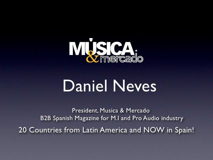 Daniel Neves                  President, Musica & Mercado       B2B Spanish Magazine for M.I and Pro Audio industry 20 Cou...