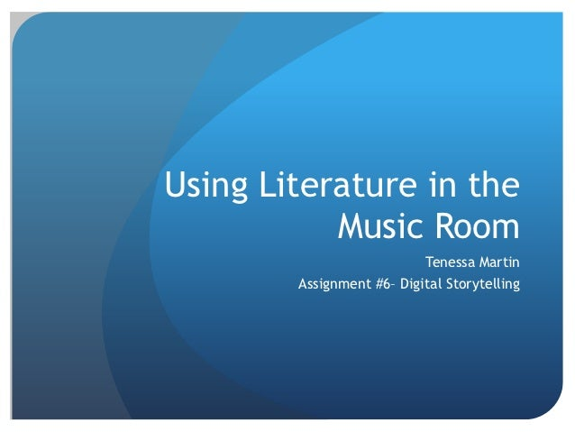 Using Literature in the           Music Room                            Tenessa Martin        Assignment #6– Digital Story...