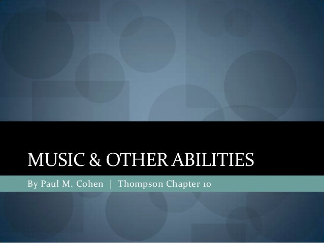 MUSIC & OTHER ABILITIESBy Paul M. Cohen | Thompson Chapter 10