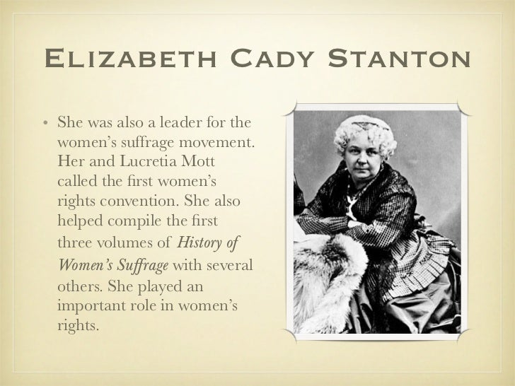an autobiography of elizabeth cady an american lady that fought for womens right to vote Elizabeth cady stanton was a primary architect of the suffrage movement, organizer of the 1848 women's rights convention in seneca falls, new york, and the colleague and friend of susan b anthony born in 1815, in johnstown, new york, elizabeth cady was the daughter of daniel cady, a prominent judge, and margaret livingston.