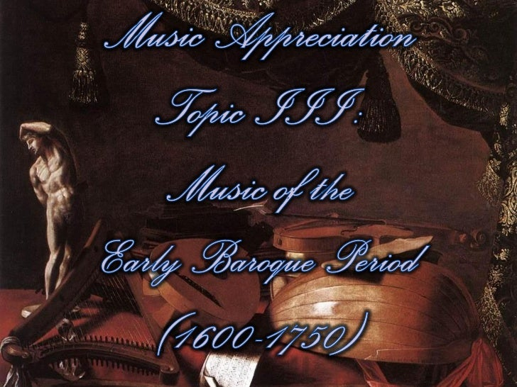 Music Appreciation Topic III: Music of the Early Baroque Period