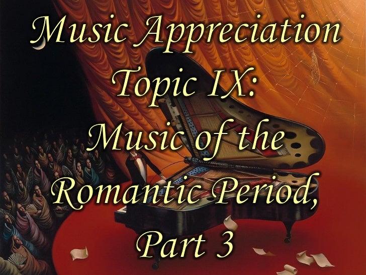 Music Appreciation Topic IX: Music of the Romantic Period, Part 3