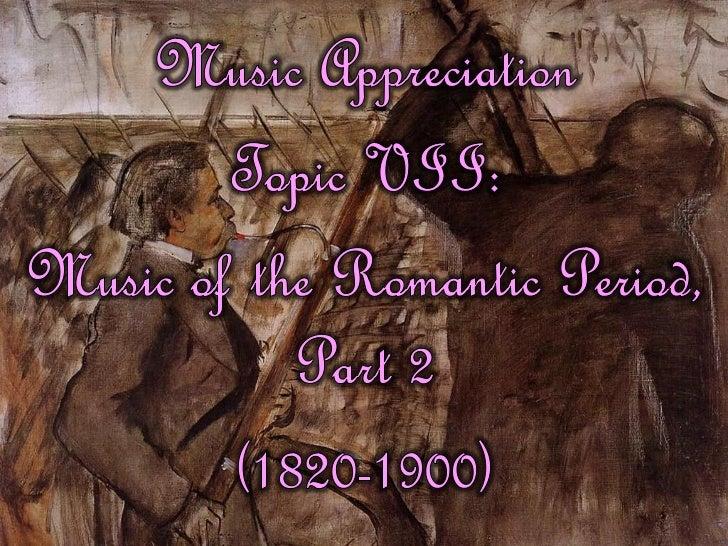 Music Appreciation Topic VIII: Music of the Romantic Period, Part 2