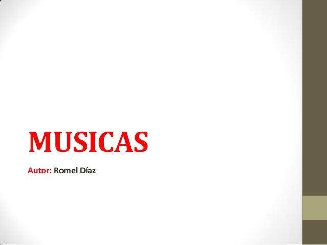 MUSICAS Autor: Romel Díaz