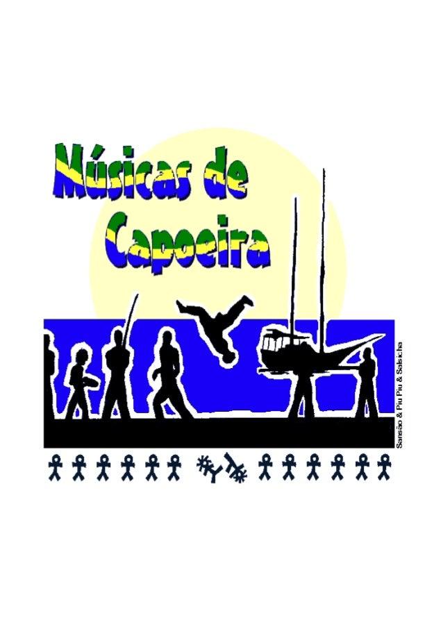 Músicas De Capoeira 2 MMuussiiccaass DDee CCaappooeeiirraa®® Todas as Letras Foram Transcritas de Rodas de Capoeiras Entre...