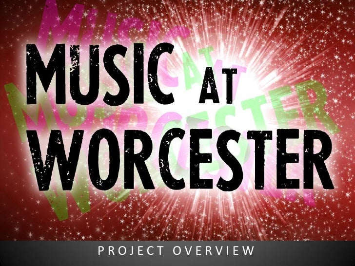 MUSIC ATWORCESTER PROJECT OVERVIEW